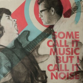some_call_it_music_but_i_call_it_noise